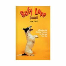 Ruff Love: A Relationship Building Program for You and Your Dog Brand new