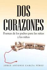 Dos Corazones : Poemas de Los Padres para Las ni�as y Los Ni�os by Jorge...