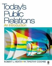 Today's Public Relations : An Introduction by Robert L. Heath and W. Timothy...