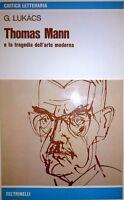 GYORGY LUKACS THOMAS MANN E LA TRAGEDIA DELL'ARTE MODERNA FELTRINELLI 1976