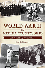 World War II in Medina County, Ohio: At Home & Overseas [Military] [OH]