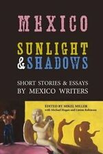 Mexico: Sunlight & Shadows: Short Stories & Essays by Mexico Writers by Michael Hogan, Linton Robinson, Mikel Miller (Paperback / softback, 2015)
