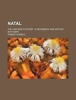 Natal; The Land and Its Story a Geography and History, With Maps by