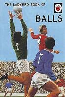 Very Good, The Ladybird Book of Balls (Ladybirds for Grown-Ups) (Ladybird for Gr