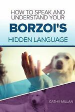 How to Speak and Understand Your Borzoi's Hidden Language : Fun and.
