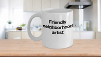 Artist Mug White Coffee Cup Funny Gift for Friendly Neighborhood Starving Art