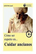 Cómo Ser Experto en CUIDAR ANCIANOS by Adolfo Agusti (2013, Paperback)