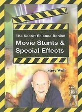 The Secret Science Behind Movie Stunts and Special Effects by Steve Wolf