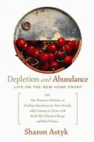 Depletion and Abundance: Life on the New Home Front by Astyk, Sharon Paperback