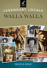 Legendary Locals of Walla Walla [Legendary Locals] [WA] [Legendary Locals]