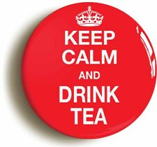 KEEP CALM AND DRINK TEA FUNNY BADGE BUTTON PIN (1inch/25mm diameter)