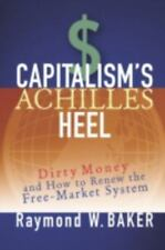 Capitalism's Achilles Heel: Dirty Money and How to Renew the Free-Mark-ExLibrary