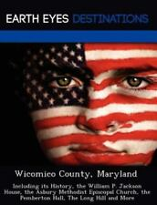 Wicomico County, Maryland : Including Its History, the William P. Jackson...