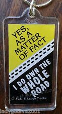 Keychain - 'YES, AS A MATTER OF FACT I DO OWN THE WHOLE ROAD'-FREE Shipping