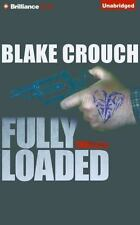 Fully Loaded Thrillers : The Complete and Collected Stories of Blake Crouch...