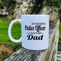 My Favorite Police Officer Calls Me Dad  Mug Police Officer Dad Gift Police