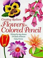 Creating Radiant Flowers in Colored Pencil by Gary Greene (1997, Hardcover)