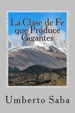 La Clase de Fe Que Produce Gigantes by Umberto Saba (2014, Paperback)