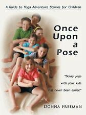 Once upon a Pose : A Guide to Yoga Adventure Stories for Children by Donna...