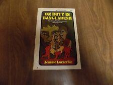 ON DUTY IN BANGLADESH: Story...Didn't Publish by Jeannie Lockerbie (1973, PB)