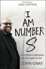 I Am Number 8: Overlooked and Undervalued, but Not Forgotten by God by John W. Gray (Hardback, 2017)