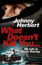 What Doesn't Kill You...: My Life in Motor Racing, Acceptable, Herbert, Johnny,