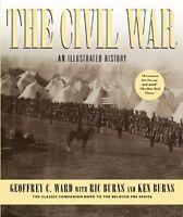 The Civil War: An Illustrated History by Geoffrey C. Ward, Ric Burns, Ken Burns