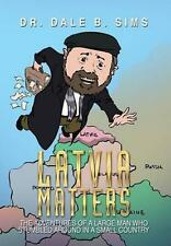 Latvia Matters: The Adventures of a Large Man Who Stumbled Around in a Small Cou