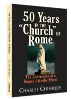 50 Years in the Church of Rome | Charles Chiniquy | Chick Publications, LLC