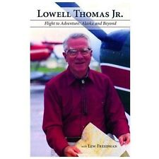 Lowell Thomas Jr : Flight to Adventure, Alaska and Beyond by Lew Freedman and...