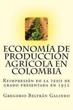 Economía de Producción Agrícola en Colombia by Gregorio Beltrán Galindo...
