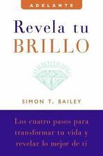 Adelante Ser.: Revela Tu Brillo : Los Cuatro Pasos para Transformar Tu Vida y...