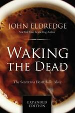 Waking the Dead : The Secret to a Heart Fully Alive by John Eldredge (2016,...
