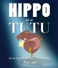 Disney Editions Deluxe: Hippo in a Tutu : Dancing in Disney Animation by Mindy A