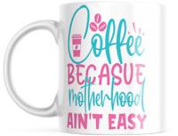 Coffee! Because Motherhood Ain't Easy Coffee Cup Latte Mug | 11-Ounce Coffee Mug