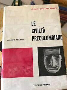 LE GRANDI CIVILTà DEL PASSATO, LE CIVILTà PRECOLOMBIANE, EDITRICE PRIMATO - 1960