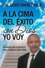 A la Cima Del ?xito con Dios Yo Voy : Secretos Que Estan en T? para Llegar Al...