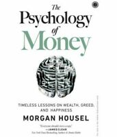 The Psychology of Money : Timeless Lessons on Wealth, Greed, and Happiness by...