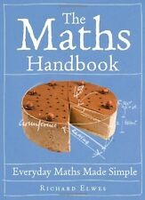The Maths Handbook: Everyday Maths Made Simple,Richard Elwes