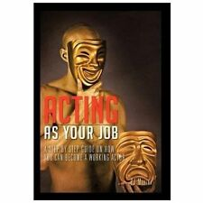 Acting As Your Job : A Step by Step Guide on How You Can Become a Working...