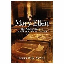 Mary Ellen : The Adventures of a One-Room School Teacher by Laura Belle McVay...