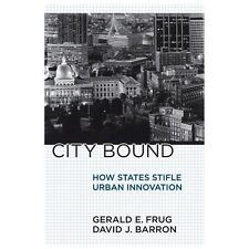 City Bound : How States Stifle Urban Innovation by Gerald E. Frug and David...