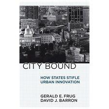 City Bound: How States Stifle Urban Innovation: By Gerald E. Frug, David J. B...