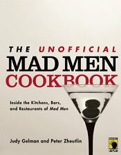The Unofficial Mad Men Cookbook: Inside the Kitchens, Bars, and Restaurants of M