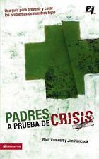 Padres a prueba de crisis: Una guia para prevenir y curar los problemas de nuest