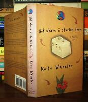 Wheeler, Kate NOT WHERE I STARTED FROM  1st Edition 1st Printing