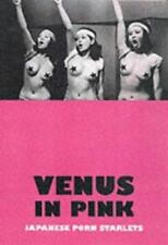 Venus in Pink: An Illustrated Tribute to Japanese Pink Movies & Softcore Porn St