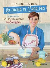 La cucina di Casa Mia. Le Nuove Ricette di Fatto in Casa da Benedetta di Benedetta Rossi