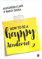How to Be a Happy Academic A Guide to Being Effective in Resear... 9781473978805