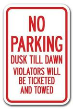No Parking Dusk Till Dawn Violators Will Be Ticketed Amp Towed Sign 12x18 Signs